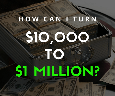 How can I turn $10,000 to $1 million