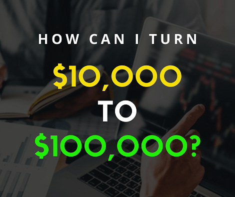 How can I turn $10,000 to $100,000