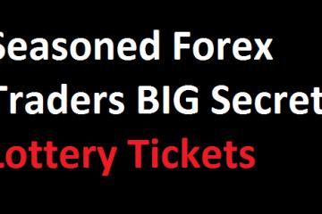 Seasoned Forex Trader BIG Secret – Lottery Tickets